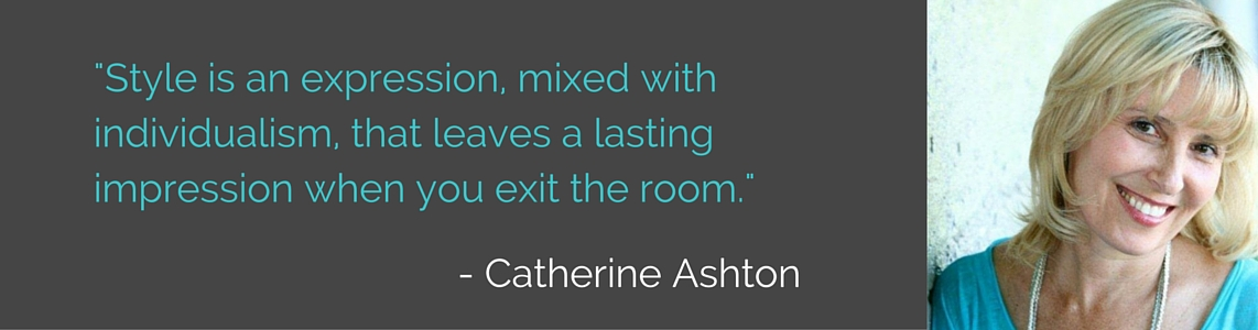 Style is an expression, mixed with individualism, that leaves a lasting impression when you exit the room - Catherine Ashton